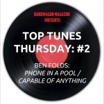 Top Tunes Thursday: Ben Folds — Phone In a Pool / Capable of Anything