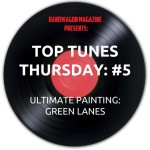 Top Tunes Thursday: Ultimate Painting —Green Lanes