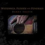 Album Review: Danny Shafer – Weddings, Floods and Funerals