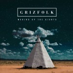 Album Review: Grizfolk– Waking Up The Giants