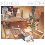 Album Review: St. Lucia– Matter